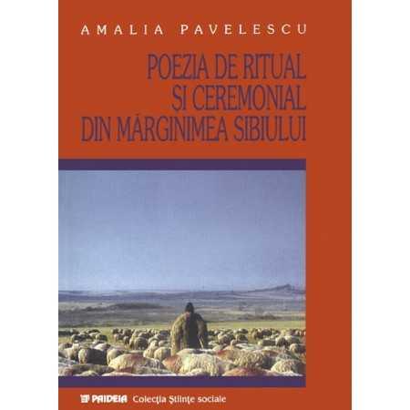Poezia de ritual si ceremonial din mărginimea Sibiului - Amalia Pavelescu E-book 15,00 lei E00001106