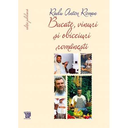Paideia Bucate, vinuri și obiceiuri românești - Toate reţetele în ediţie jubiliară-Radu Anton Roman Studii culturale 150,00 lei