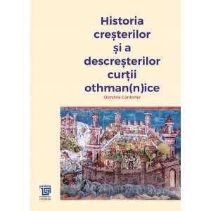 Istoria creșterilor și a descreșterilor Curții Othmannice - Dimitrie Cantemir