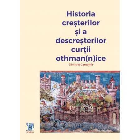 Paideia Istoria creșterilor și a descreșterilor Curții Othmannice - Dimitrie Cantemir Libra Magna 135,00 lei