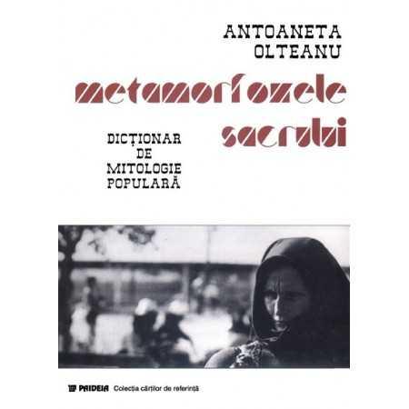 Paideia Metamorfozele sacrului - Dictionar de mitologie populara- Antoaneta Olteanu Studii culturale 48,00 lei 1047P