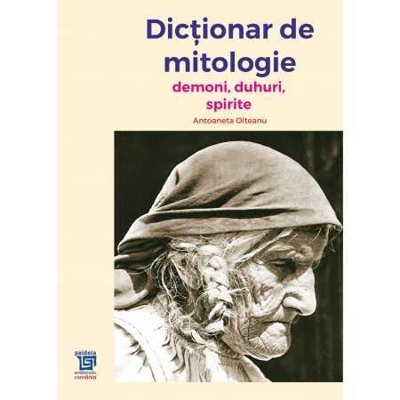 Paideia Dicţionar de mitologie (Demoni, duhuri, spirite) - Antoaneta Olteanu Studii culturale 129,00 lei 2350P