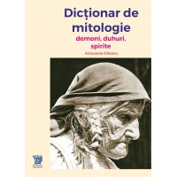Dicţionar de mitologie (Demoni, duhuri, spirite) - Antoaneta Olteanu