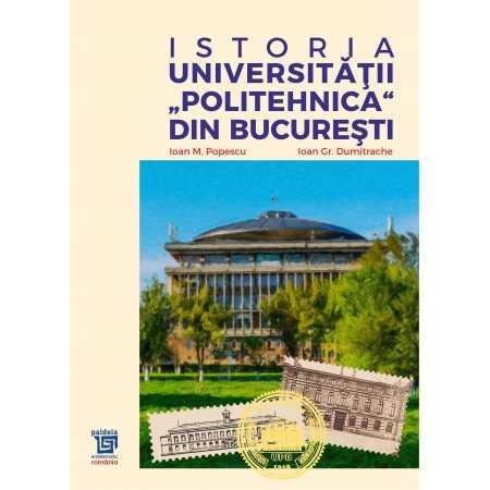 """Istoria Universităţii """"Politehnica"""" din Bucureşti - Ioan M. Popescu, Ioan Gr. Dumitrache"""