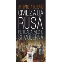Civilizaţia rusă: Perioada veche şi modernă - Antoaneta Olteanu