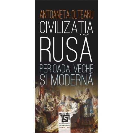 Civilizatia rusa: Perioada veche si moderna - Antoaneta Olteanu