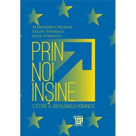 Paideia Prin noi insine- o istorie a liberalismului românesc-Alexandru Cristian, Eugen Stănescu, Iulia Stănescu E-book 15,00 lei