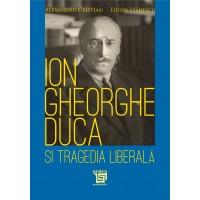 Ion Gheorghe Duca si tragedia liberala - Alexandru Cristian, Eugen Stanescu