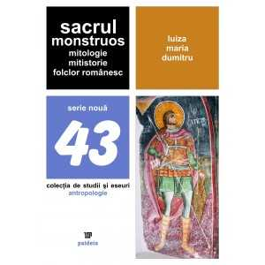 Sacrul monstruos. Mitologie, mitistorie, folclor românesc( redactor: Eugenia Petre, Paulina Ivănuș)