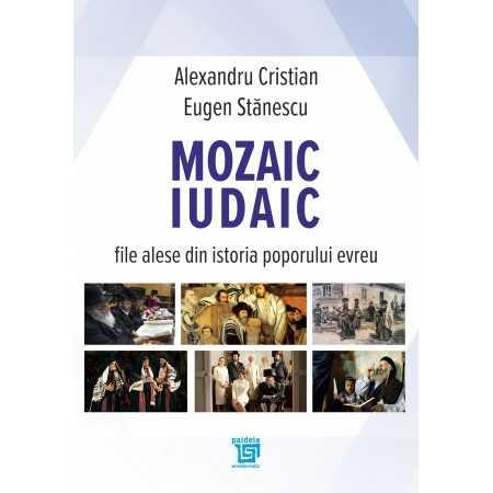 Paideia Mozaic iudaic. File alese din istoria poporului evreu- Alexandru Cristian, Eugen Stanescu E-book 10,00 lei
