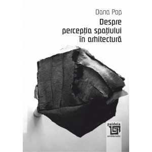 Paideia About the perception of space in architecture - Dana Pop Arts & Architecture 26,60 lei