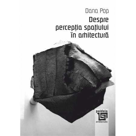 Paideia Despre perceptia spatiului in arhitectura - Dana Pop Arte & arhitecturi 26,60 lei 1770P