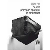 Despre perceptia spatiului in arhitectura - Dana Pop