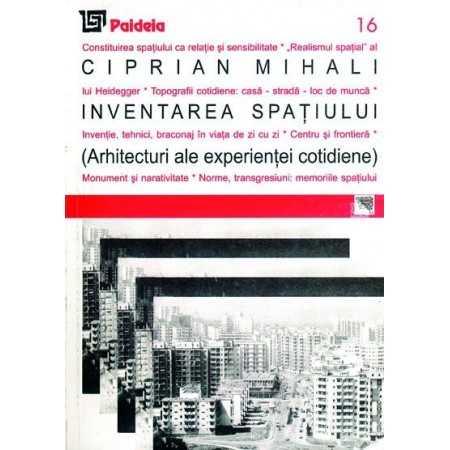 Inventarea spaţiului. Arhitecturi ale experienţei cotidiene( redactor: Eugenia Petre