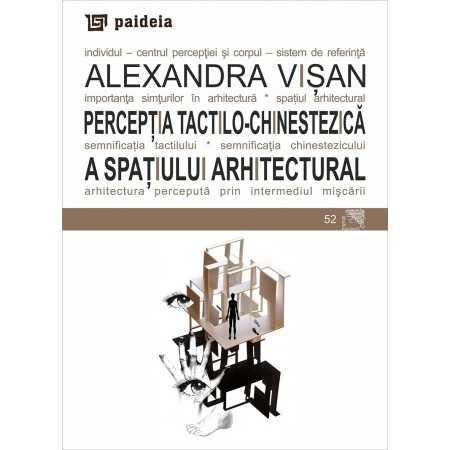 Paideia Perceptia tactilo-chinestezica a spatiului arhitectural - Alexandra Visan E-book 10,00 lei E00002271