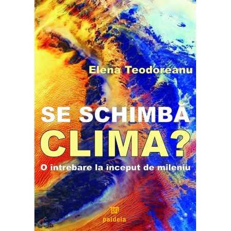 Paideia Se schimbă clima? O întrebare la început de mileniu - Elena Teodoreanu Stiinte exacte 33,00 lei 1021P