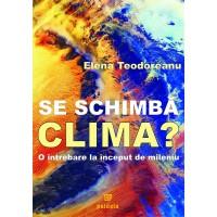 Se schimbă clima? O întrebare la început de mileniu - Elena Teodoreanu