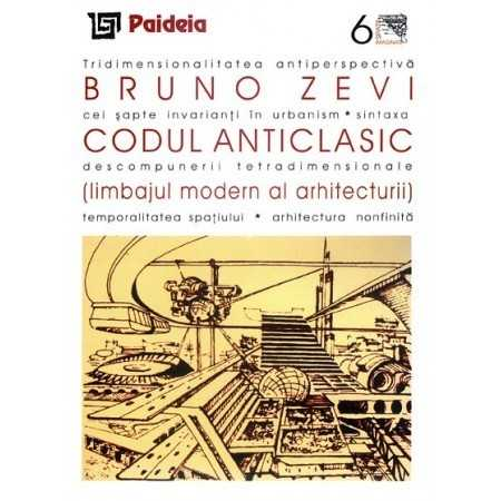 Paideia Codul Anticlasic (limbajul modern al arhitecturii) - Bruno Zevi Arte & arhitecturi 12,24 lei