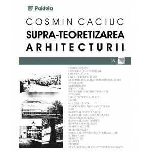 Paideia Supra-teoretizarea arhitecturii - Cosmin Cauciuc Arte & arhitecturi 47,68 lei 1360P