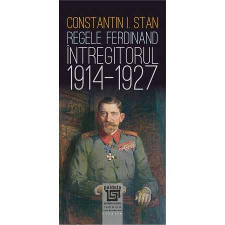"""Paideia Regele Ferdinand """"Întregitorul"""" (1914-1927) - Constantin I. Stan_L1 Istorie 64,00 lei 2386P"""