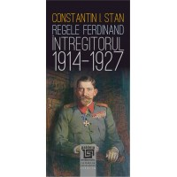 """King Ferdinand """"The Unifier"""" (1914-1927) - second edition, revised and extended"""