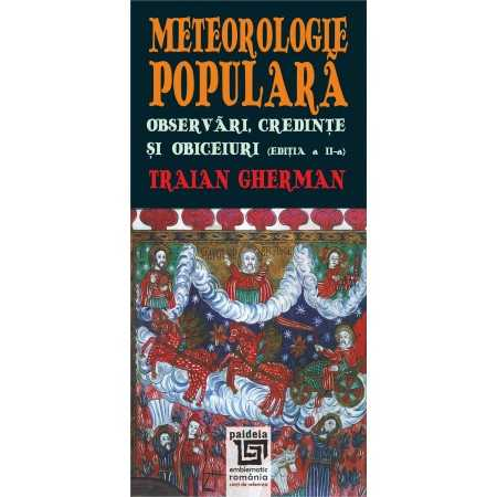 Paideia Meteorologie populară. Observări, credințe și obiceiuri - Traian Gherman Cultural studies 36,00 lei