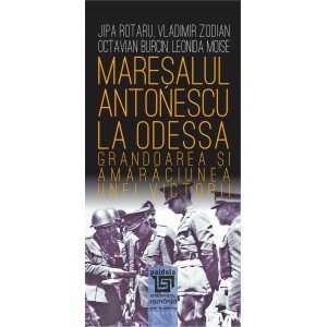 Maresalul Antonescu la Odessa - Jipa Rotaru, Vladimir Zodian, Octavian Burcin, Leonida Moise