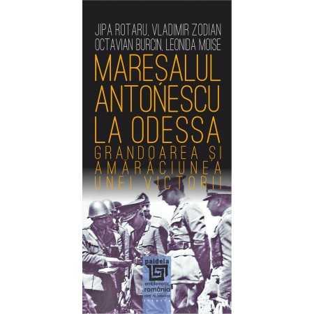 Paideia Mareşalul Antonescu la Odessa - Jipa Rotaru, Vladimir Zodian, Octavian Burcin, Leonida Moise E-book 15,00 lei E00002363
