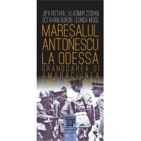 Mareşalul Antonescu la Odessa - Jipa Rotaru, Vladimir Zodian, Octavian Burcin, Leonida Moise
