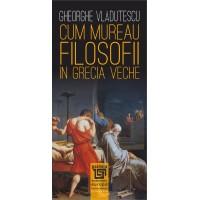 Cum mureau filosofii în Grecia veche - Gheorghe Vlăduţescu