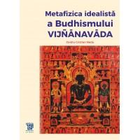 Metafizica idealista a budhismului Vijñānavāda - Ovidiu Cristian Nedu