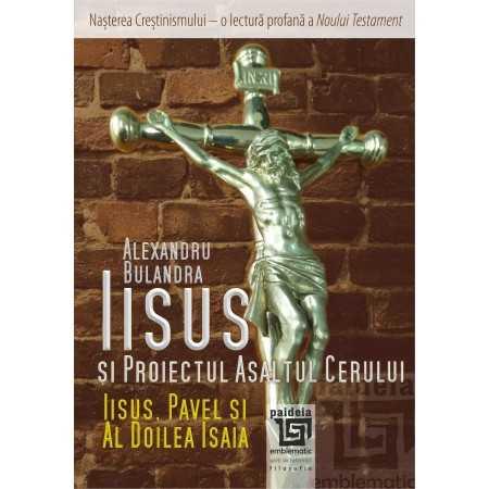 Paideia Iisus si proiectul Asaltul Cerului – Iisus, Pavel si al Doilea Isaia E-book 10,00 lei