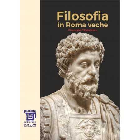 Paideia Filosofia în Roma veche – Gheorghe Vlăduţescu E-book 75,00 lei