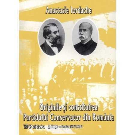 Originile şi constituirea Partidului Conservator din România - Anastasie Iordache E-book 15,00 lei E00001544