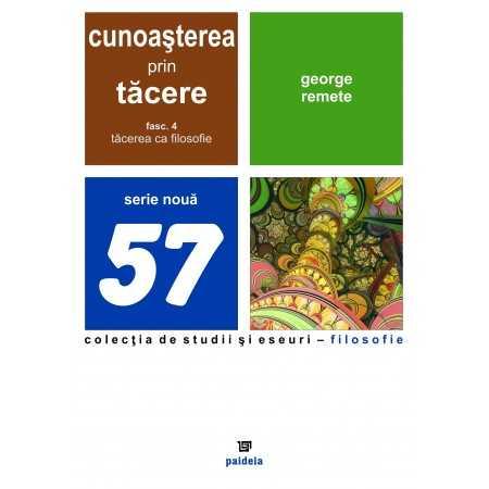 Paideia Cunoasterea prin tacere.Tacerea ca filosofie-vol.4- George Remete E-book 10,00 lei