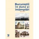 Bucurestii in date, intamplari si ilustratii - Radu Olteanu