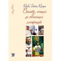 Bucate, vinuri și obiceiuri românești - Toate reţetele în ediţie jubiliară-Radu Anton Roman