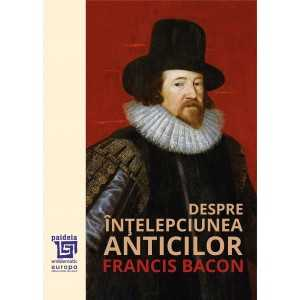 Paideia Despre intelepciunea anticilor - Francis Bacon E-book 30,00 lei