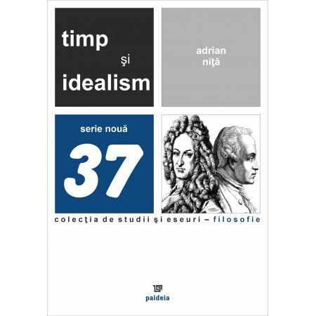 Paideia Timp şi idealism. Metafizica timpului la Kant şi Leibniz - Adrian Niţă Filosofie 57,22 lei