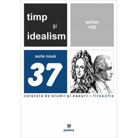 Paideia Timp şi idealism. Metafizica timpului la Kant şi Leibniz - Adrian Niţă E-book 15,00 lei E00001537