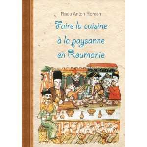 Faire la cuisine à la paysanne en Roumanie - cop. pânză - Radu Anton Roman E-book 60,00 lei E00000142