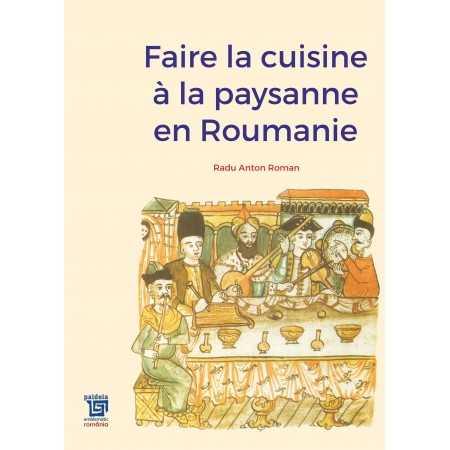 Paideia Faire la cuisine à la paysanne en Roumanie - Radu Anton Roman Libra Magna 80,00 lei