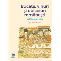 Bucate, vinuri si obiceiuri românesti - ediție răscroită - Radu Anton Roman