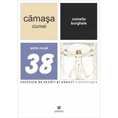 Paideia Cămaşa ciumei. Note pentru o antropologie a sănătăţii - Camelia Burghele E-book 15,00 lei E00001222