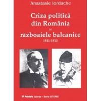 Criza politică din România şi războaiele balcanice 1911-1913-Anastasie Iordache