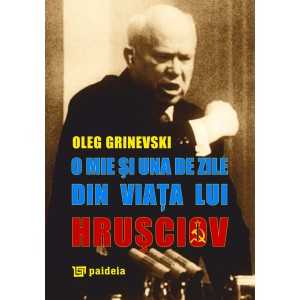 Paideia O mie și una de zile din viața lui Hrușciov - Oleg Grinevski Litere 48,00 lei 0185P