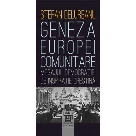 Paideia Geneza Europei comunitare. Mesajul democraţiei de inspiraţie creştină - Ştefan Delureanu Istorie 37,00 lei