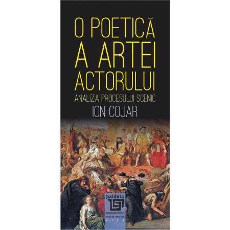 Paideia O poetica a artei actorului - Analiza procesului scenic - Ion Cojar Arte & arhitecturi 29,00 lei