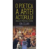 O poetica a artei actorului - Analiza procesului scenic - Ion Cojar