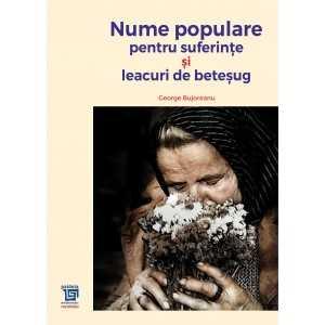 Paideia Nume populare pentru suferinţe : leacuri de beteşug - George Bujorean, ediție îngrijită de Antoaneta Olteanu Libra Ma...